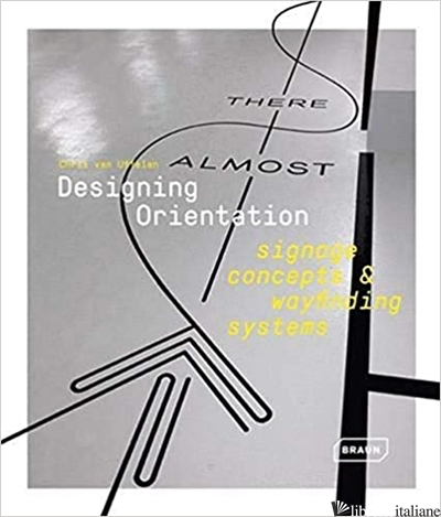 Designing Orientation: Signage Concepts & Wayfinding Systems - van Uffelen, Chris