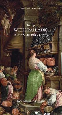 Living with Palladio in the Sixteenth Century - Antonio Foscari