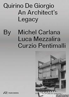 Quirino De Giorgio: An Architect's Legacy  - Michel Carlana, Luca Mezzalira, Curzio Pentimalli