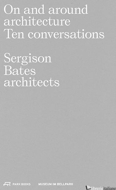 On and Around Architecture - Gerold Kunz, Hilar Stadler, Jonathan Sergison, Stephen Bates, Mark Tuff (editors
