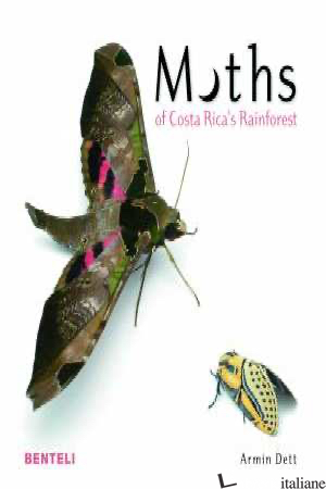 Moths of Costa Rica's Rainforest - Dett, Armin