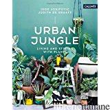 URBAN JUNGLE: LIVING & STYLING W/PLANTS - Igor Josifovic,Judith De Graaff