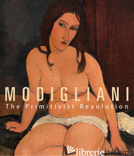 MODIGLIANI PICASSO, The Primitivist Revolution - Restellini, Marc