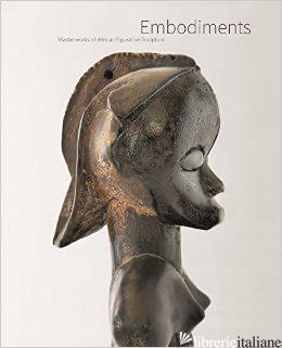 EMBODIMENTS: MASTERWORKS OF AFRICAN FIGURATIVE SCULPTURE - HELLMICH, CHRISTINA, JORD? MANUEL