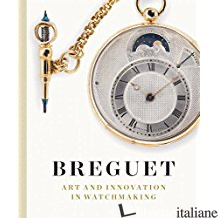 BREGUET ART AND INNOVATION IN WATCHMAKING - AA.VV