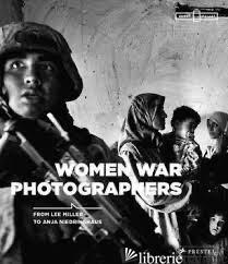 Women War Photographers - Beckmann, Anne-Marie; Korn, Felicity