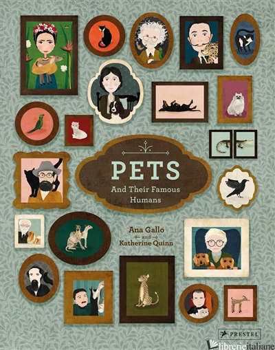 Pets And Their Famous Humans - Ana Gallo, With Illustrations  Katherine Quinn