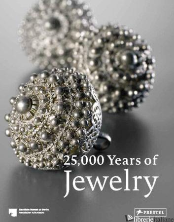 25,000 Years Of Jewelry - Edited By Maren Eichhorn-Johannsen AndAdelheid Rasche