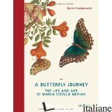 A BUTTERFLY JOURNEY THE LIFE AND ART OF MARIA SIBYLLA MERIAN ARTST AND SCIENTIST - MARIA SIBYLLA MERIAN
