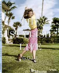 Stylish Life, The: Golf Hb -