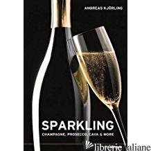 Sparking. Champagne, Prosecco, Cava More - ANDREAS KJORLING