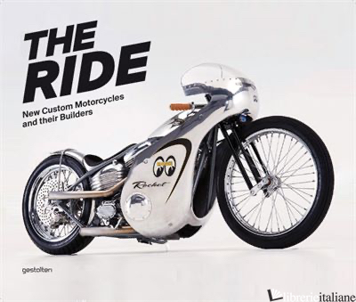 RIDE NEW CUSTOM MOTORCYCLES AND THEIR BUILDERS -