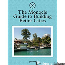 The Monocle Guide to Building Better Cities - Monocle