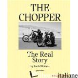 CHOPPER THE REAL STORY - P. D'ORLEANS, R. KLANTEN