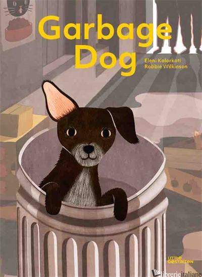 Garbage Dog - Robbie Wilkinson, Eleni Kalorkoti