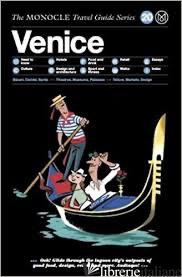 VENICE. THE MONOCLE TRAVEL GUIDE SERIES - TYLER BRULE, ANDREW TUCK, JOE PICKARD