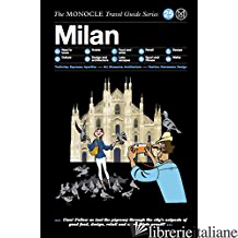 Milan The Monocle Travel Guide Series - Tyler Brule, Andrew Tuck, Joe Pickard