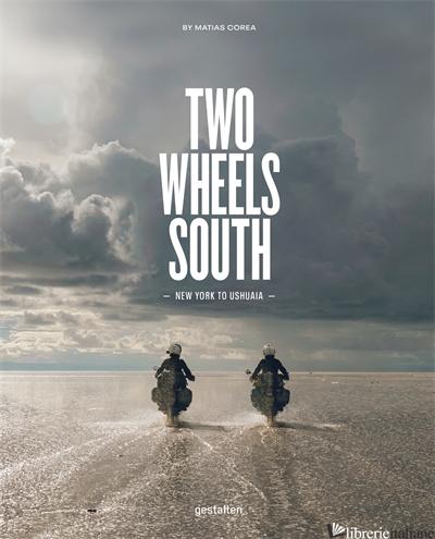 Two Wheels SouthAn Adventure Guide for Motorcycle Explorers - Gestalten E Matias Corea