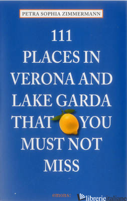 111 Places in Verona and Lake Garda That You Must Not Miss -