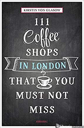 111 Coffee Shops in London That You Must Not Miss -