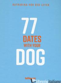 77 DATES WITH YOUR DOG - VON DER LEYEN KATHARINA