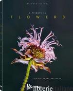 Tribute to Flowers: Plants Under Pressure - Richard Fischer