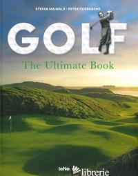 Golf: The Ultimate Book -  Stefan Maiwald, Peter Feierabend
