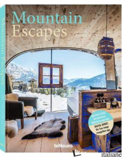 Mountain Escapes, Finest Hotels and Retreats from the Alps to the Andes - Martin N. Kunz