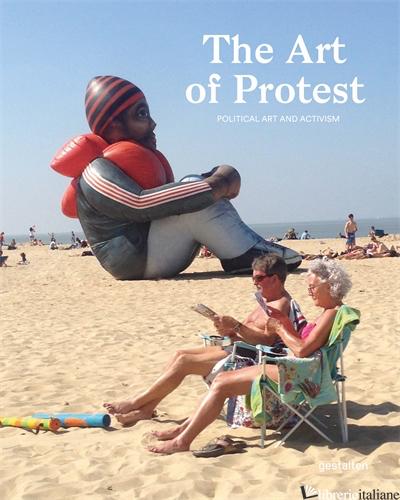 The Art of Protest - gestalten, Francesca Gavin E Alain Bieber