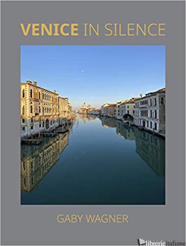 esaurito -- Venice in Silence - Gaby Wagner