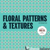 FLORAL PATTERNS & TEXTURES. EDIZ. A COLORI -