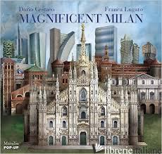 MAGNIFICENT MILAN. LIBRO POP-UP. EDIZ. ILLUSTRATA - CESTARO DARIO; LUGATO FRANCA