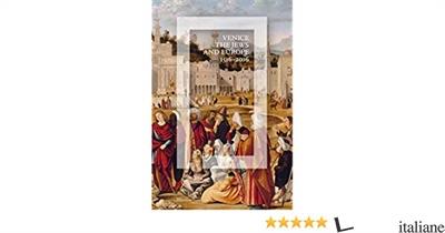 VENICE, THE JEWS AND EUROPE. 1516-2016 - CALABI, DONATELLA