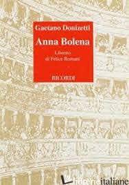 ANNA BOLENA. TRAGEDIA LIRICA IN DUE ATTI. MUSICA DI G. DONIZETTI - ROMANI FELICE; RESCIGNO E. (CUR.)
