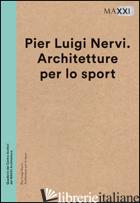 PIER LUIGI NERVI. ARCHITETTURE PER LO SPORT -