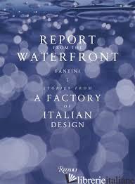 Report From The Waterfront - Edited by Renato Sartori and Patrizia Scarzella
