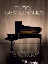 The Dream of a Sound : Fazioli Grand Pianos - Cappelletto, Sandro