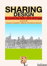 Sharing Design la creatività nelle città dell'oggi  - Cesare Castelli Maria Christina Hamel