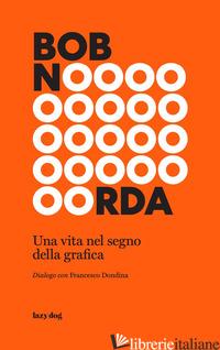 BOB NOORDA. UNA VITA NEL SEGNO DELLA GRAFICA - Francesco Dondina
