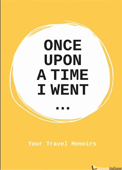 Once Upon a Time I Went To . . . - Lavinia Bakker