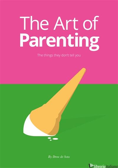 The Art of Parenting - Drew de Soto