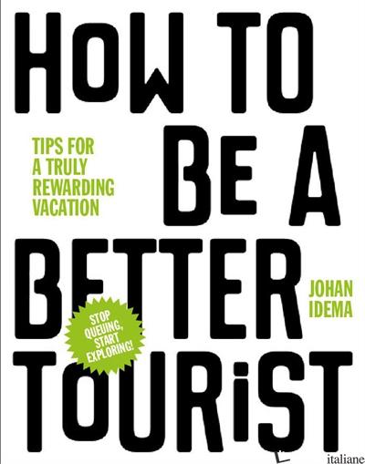How to be a Better Tourist - Johan Idema