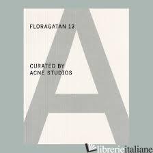 Floragatan 13 Curated by Acne Studios  -