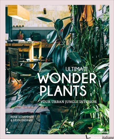 Ultimate Wonder Plants - Irene Schampaert,Judith Baehner
