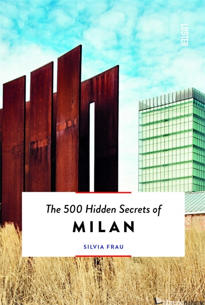 500 Hidden Secrets of Milan - Aa.Vv
