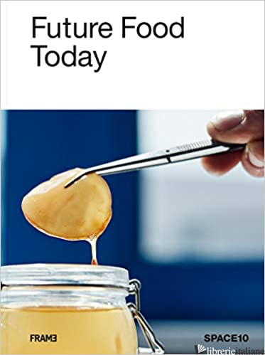 Future Food Today: Cookbook by SPACE10 - SPACE10