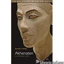 Akhenaten. - Ronald T. Ridley