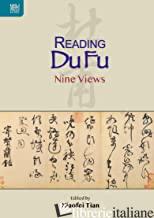 Reading Du Fu: Nine Views. - Tian Xiaofei