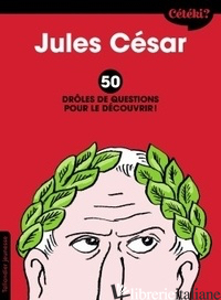 Jules Cesar, 50 droles de questions pour le decouvrir - Lamoureux Sophie