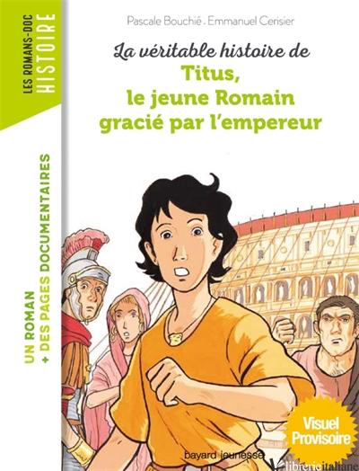 La veritable histoire de Titus, le jeune Romain gracie par l'empereur - Bouchie Pascale